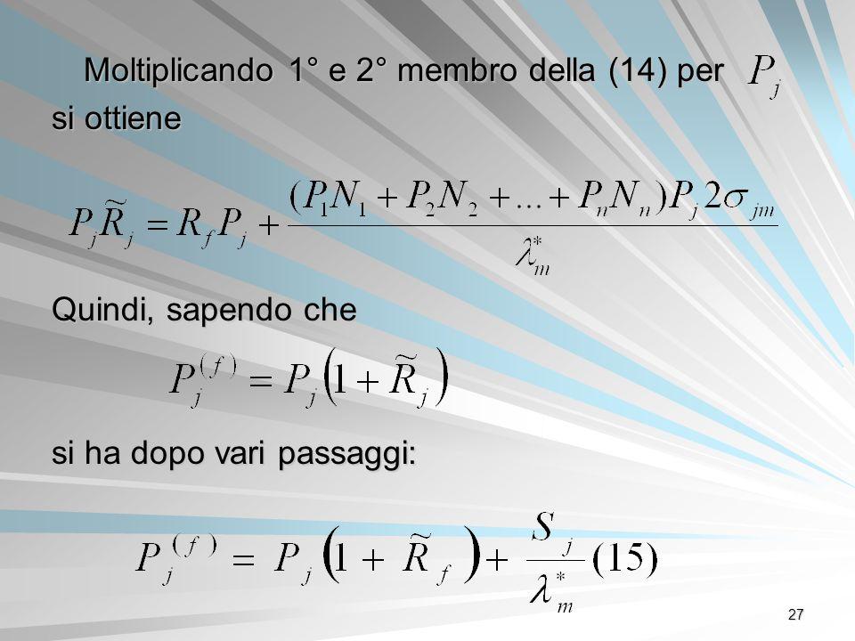 27 Moltiplicando 1° e 2° membro della (14) per si ottiene Quindi, sapendo che si ha dopo vari passaggi: