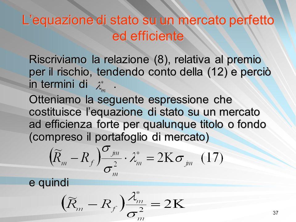 37 Lequazione di stato su un mercato perfetto ed efficiente Riscriviamo la relazione (8), relativa al premio per il rischio, tendendo conto della (12)