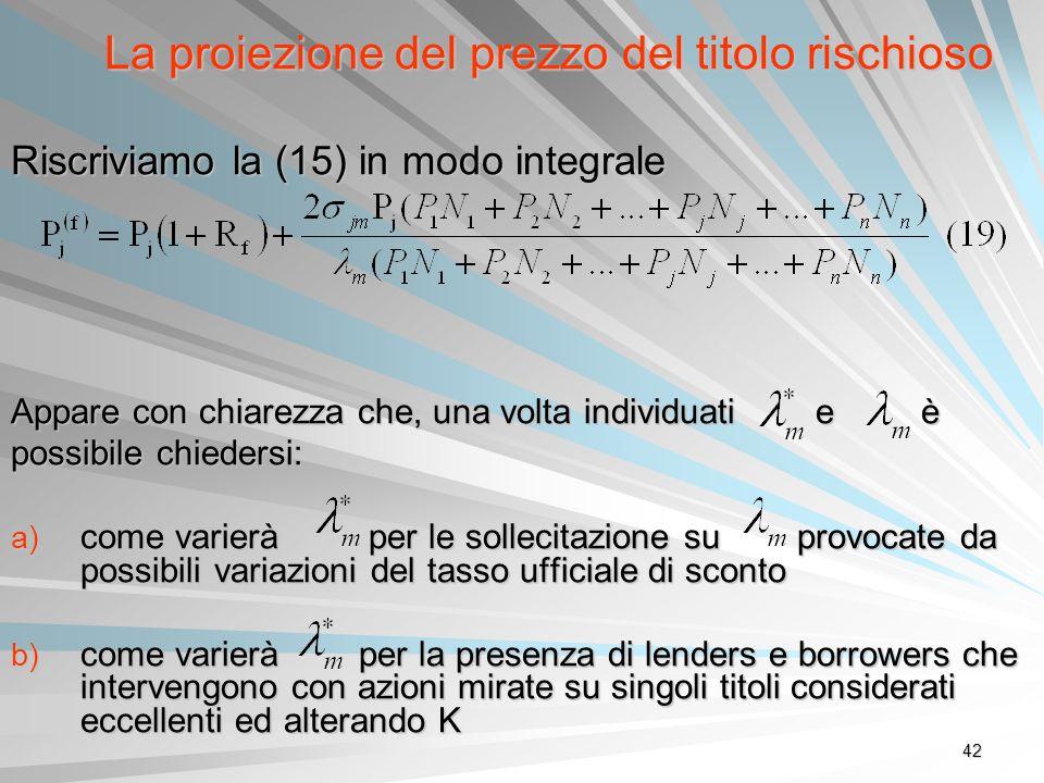 42 La proiezione del prezzo del titolo rischioso Riscriviamo la (15) in modo integrale Appare con chiarezza che, una volta individuati e è possibile c