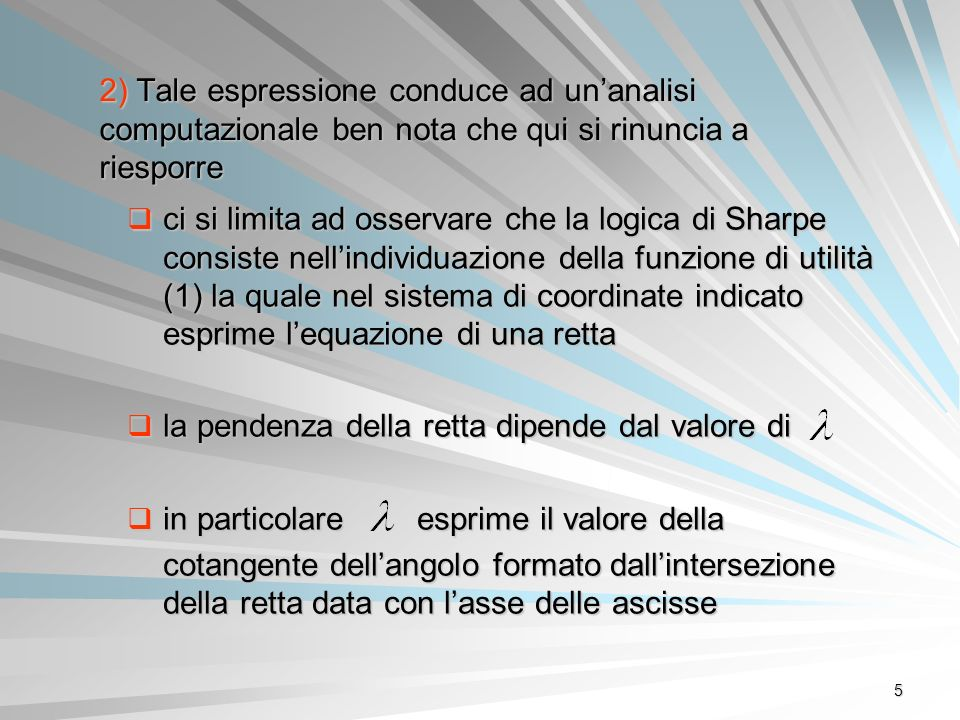 5 2) Tale espressione conduce ad unanalisi computazionale ben nota che qui si rinuncia a riesporre ci si limita ad osservare che la logica di Sharpe c