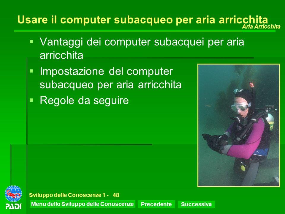 Menu dello Sviluppo delle Conoscenze Precedente Successiva Aria Arricchita Sviluppo delle Conoscenze 1 -48 Usare il computer subacqueo per aria arricc