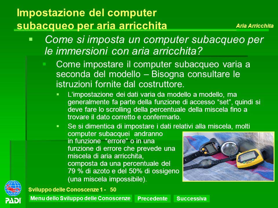 Menu dello Sviluppo delle Conoscenze Precedente Successiva Aria Arricchita Sviluppo delle Conoscenze 1 -50 Impostazione del computer subacqueo per ari