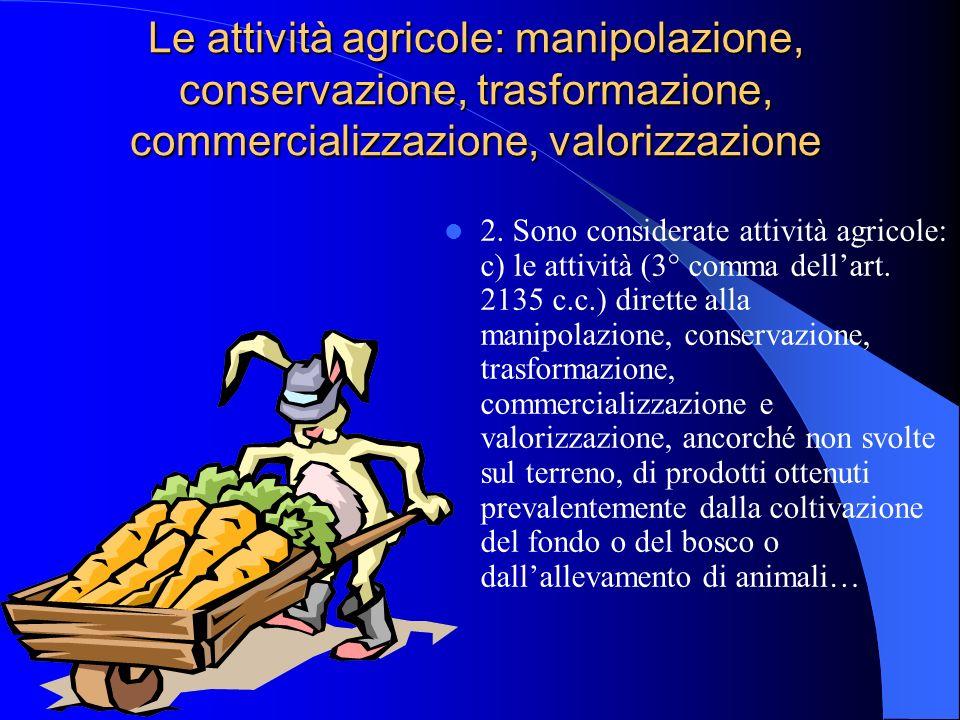 Le attività agricole: produzione di vegetali 2. Sono considerate attività agricole: ……...