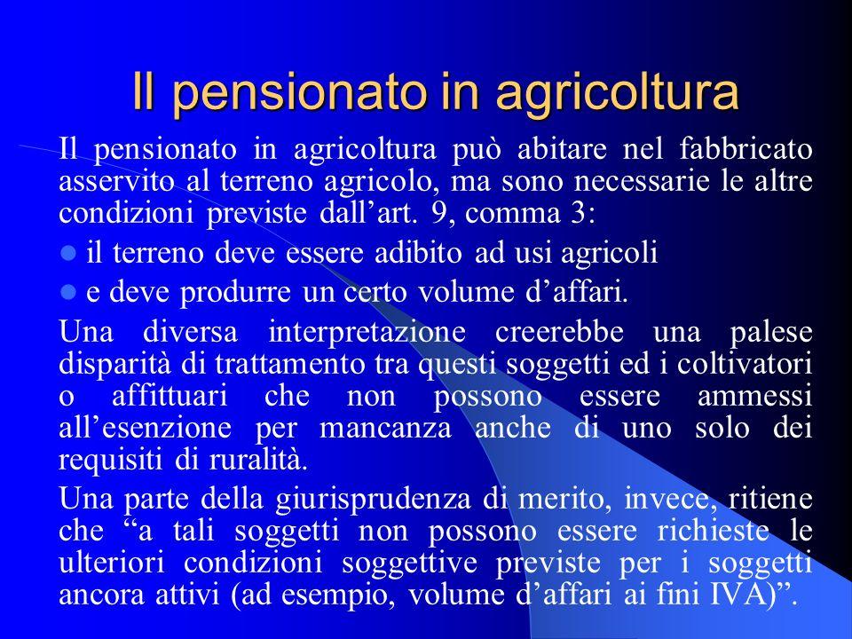 Il pensionato in agricoltura Il pensionato in agricoltura può abitare nel fabbricato asservito al terreno agricolo, ma sono necessarie le altre condizioni previste dallart.