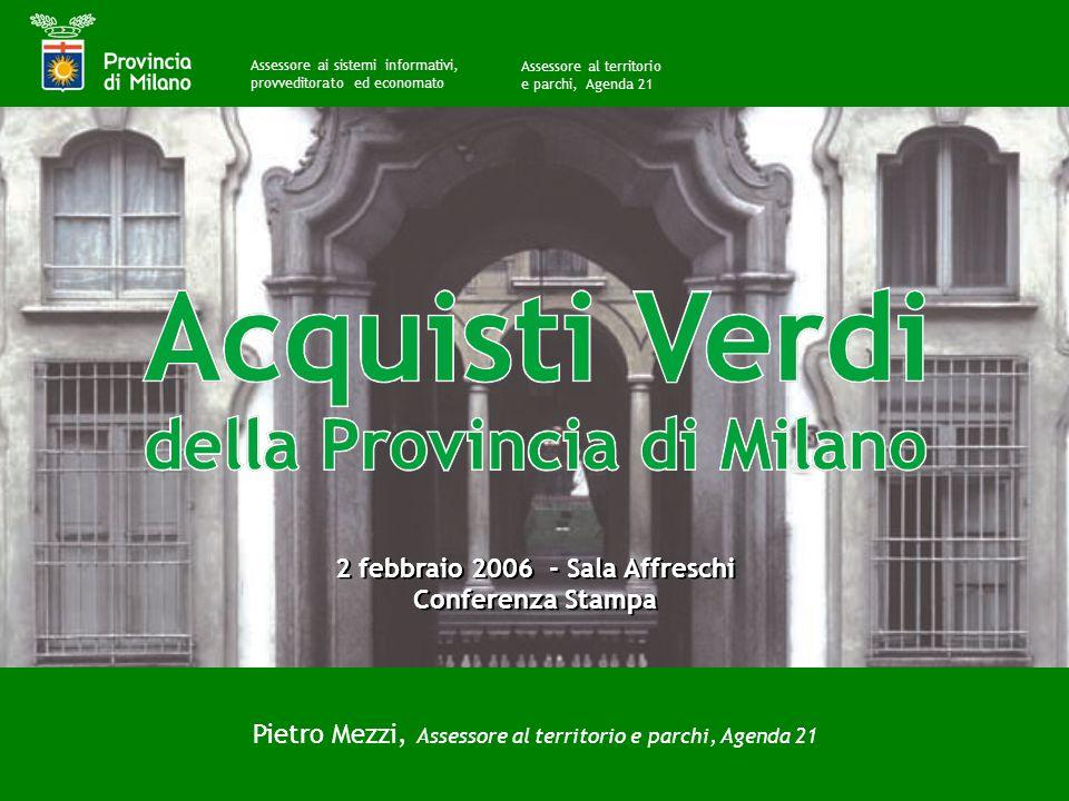 Pietro Mezzi Assessore al territorio, parchi e Agenda 21 Acquisti Pubblici Verdi della Provincia di Milano A cura di Pietro Mezzi, Assessore al territ
