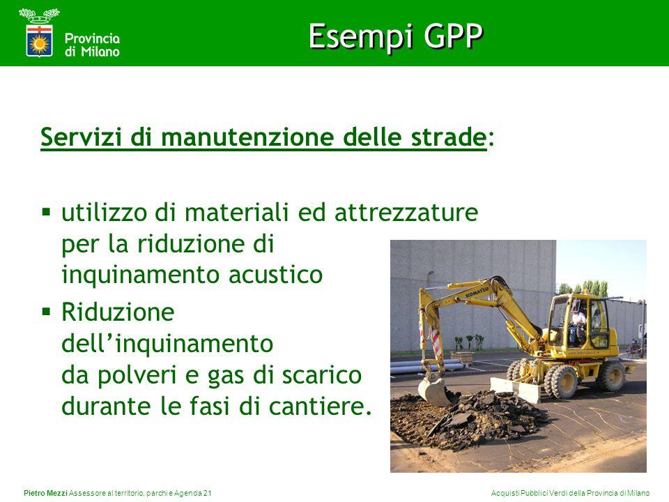 Pietro Mezzi Assessore al territorio, parchi e Agenda 21 Acquisti Pubblici Verdi della Provincia di Milano Esempi GPP Servizi di manutenzione delle st