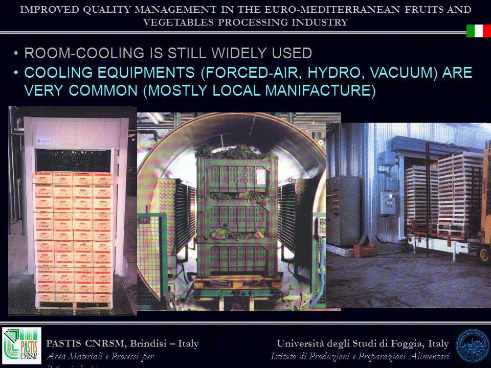 IMPROVED QUALITY MANAGEMENT IN THE EURO-MEDITERRANEAN FRUITS AND VEGETABLES PROCESSING INDUSTRY Università degli Studi di Foggia, Italy Istituto di Produzioni e Preparazioni Alimentari PASTIS CNRSM, Brindisi – Italy Area Materiali e Processi per lAgroindustria ROOM-COOLING IS STILL WIDELY USED COOLING EQUIPMENTS (FORCED-AIR, HYDRO, VACUUM) ARE VERY COMMON (MOSTLY LOCAL MANIFACTURE)
