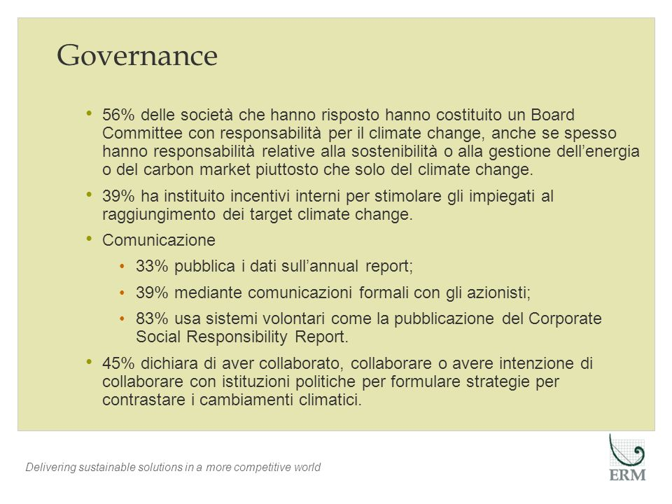 Delivering sustainable solutions in a more competitive world Governance 56% delle società che hanno risposto hanno costituito un Board Committee con r