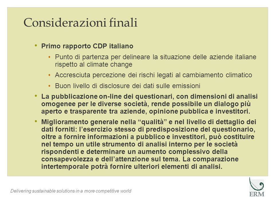 Delivering sustainable solutions in a more competitive world Considerazioni finali Primo rapporto CDP italiano Punto di partenza per delineare la situ