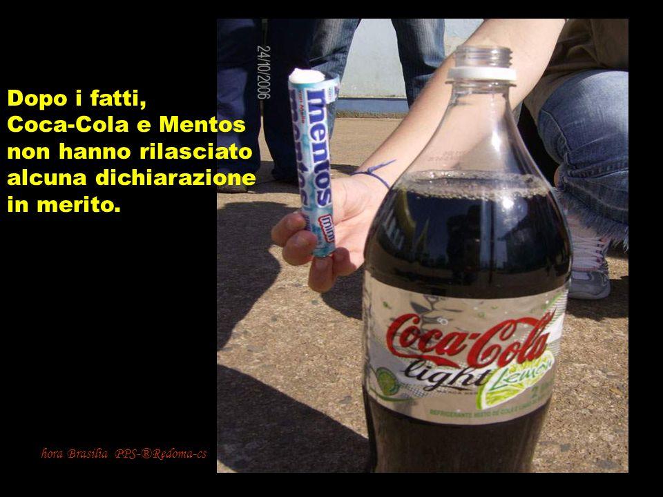 hora Brasilia PPS-®Redoma-cs Dopo i fatti, Coca-Cola e Mentos non hanno rilasciato alcuna dichiarazione in merito.