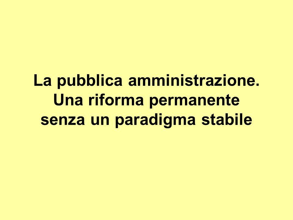 La pubblica amministrazione. Una riforma permanente senza un paradigma stabile
