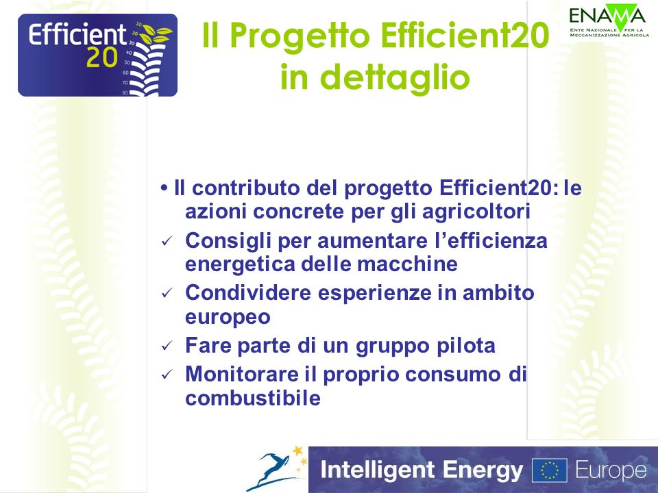 Il Progetto Efficient20 in dettaglio Il punto di vista di chi usa il trattore: il consumo di combustibile in agricoltura dovrebbe interessarmi.