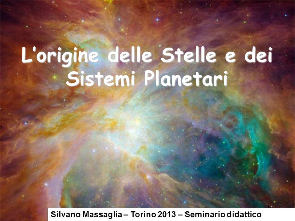 1 Lorigine delle Stelle e dei Sistemi Planetari Silvano Massaglia – Torino 2013 – Seminario didattico