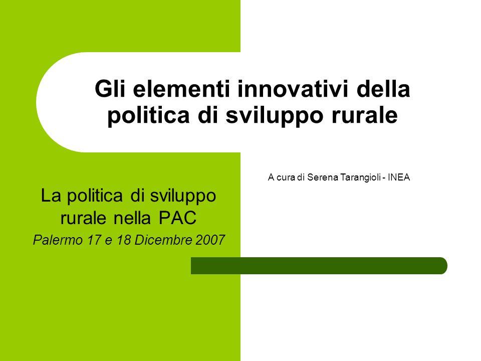 Gli elementi innovativi della politica di sviluppo rurale La politica di sviluppo rurale nella PAC Palermo 17 e 18 Dicembre 2007 A cura di Serena Tarangioli - INEA