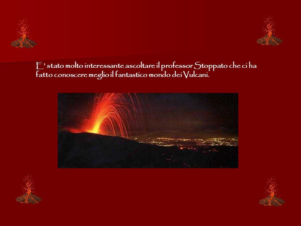 E stato molto interessante ascoltare il professor Stoppato che ci ha fatto conoscere meglio il fantastico mondo dei Vulcani.