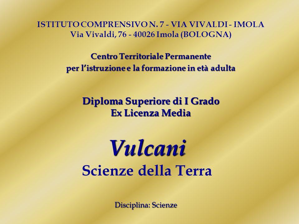 Vulcani Scienze della Terra Disciplina: Scienze ISTITUTO COMPRENSIVO N.