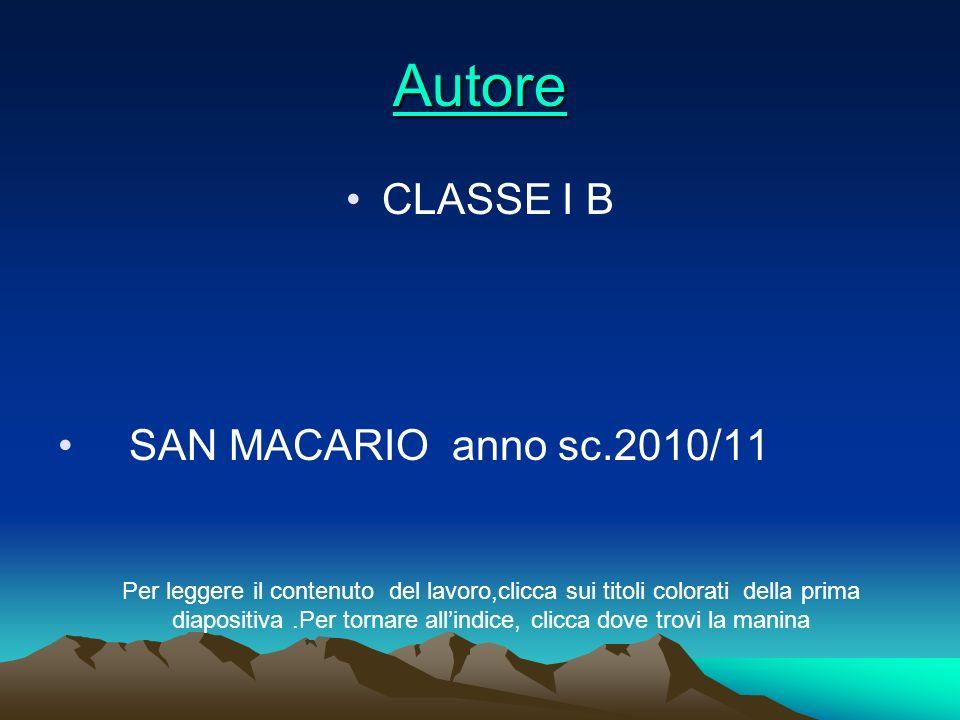 Autore CLASSE I B SAN MACARIO anno sc.2010/11 Per leggere il contenuto del lavoro,clicca sui titoli colorati della prima diapositiva.Per tornare allin