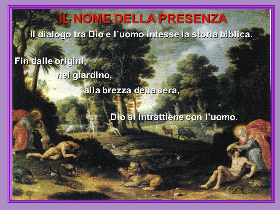 Fin dalle origini, Il dialogo tra Dio e luomo intesse la storia biblica.