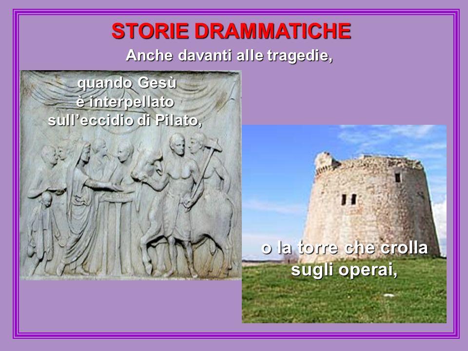 STORIE DRAMMATICHE Anche davanti alle tragedie, quando Gesù è interpellato sulleccidio di Pilato, o la torre che crolla sugli operai,