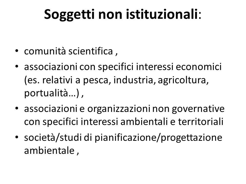 Soggetti non istituzionali: comunità scientifica, associazioni con specifici interessi economici (es. relativi a pesca, industria, agricoltura, portua