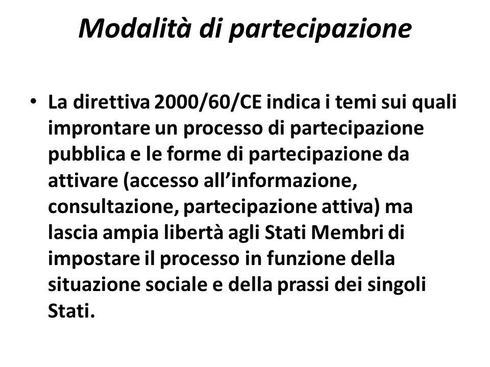 Modalità di partecipazione La direttiva 2000/60/CE indica i temi sui quali improntare un processo di partecipazione pubblica e le forme di partecipazi