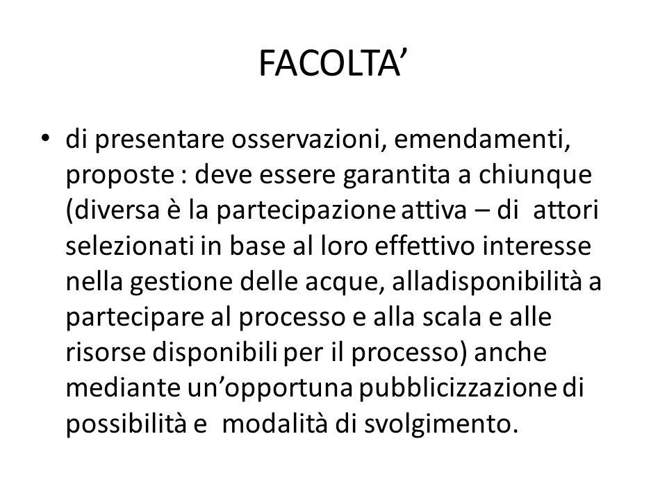 FACOLTA di presentare osservazioni, emendamenti, proposte : deve essere garantita a chiunque (diversa è la partecipazione attiva – di attori seleziona