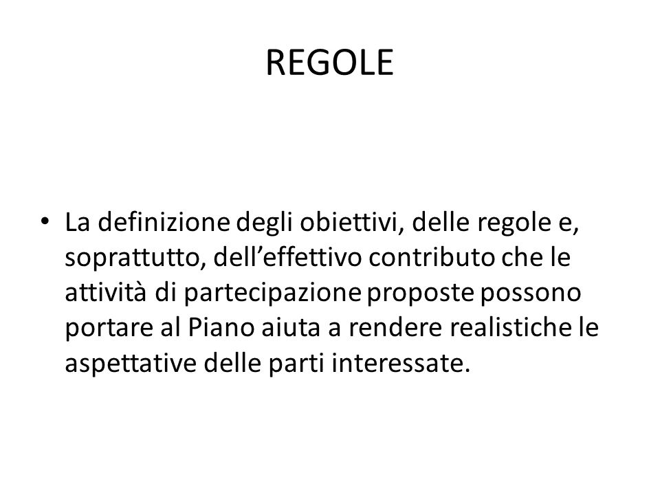 REGOLE La definizione degli obiettivi, delle regole e, soprattutto, delleffettivo contributo che le attività di partecipazione proposte possono portar