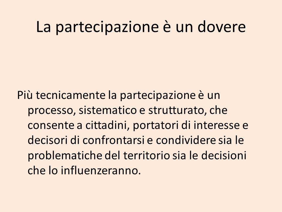 Più tecnicamente la partecipazione è un processo, sistematico e strutturato, che consente a cittadini, portatori di interesse e decisori di confrontar