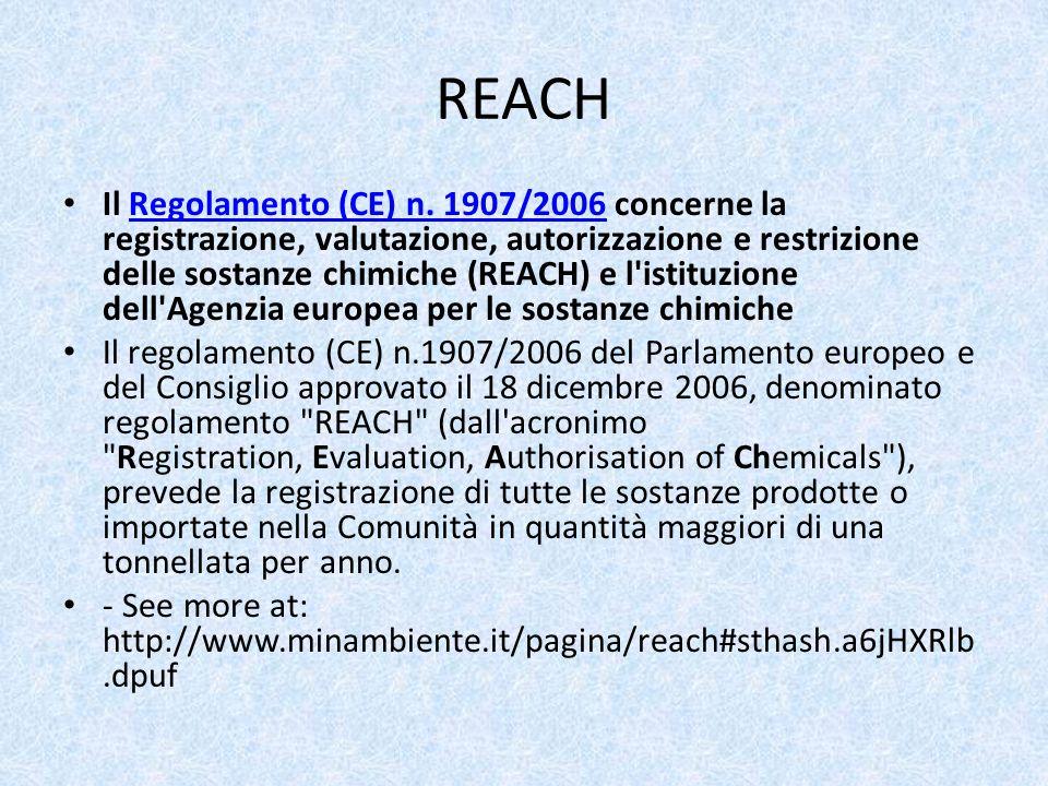 REACH Il Regolamento (CE) n. 1907/2006 concerne la registrazione, valutazione, autorizzazione e restrizione delle sostanze chimiche (REACH) e l'istitu