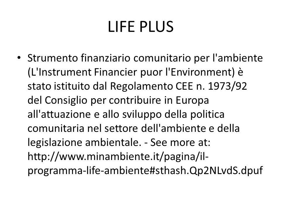 LIFE PLUS Strumento finanziario comunitario per l'ambiente (L'Instrument Financier puor l'Environment) è stato istituito dal Regolamento CEE n. 1973/9