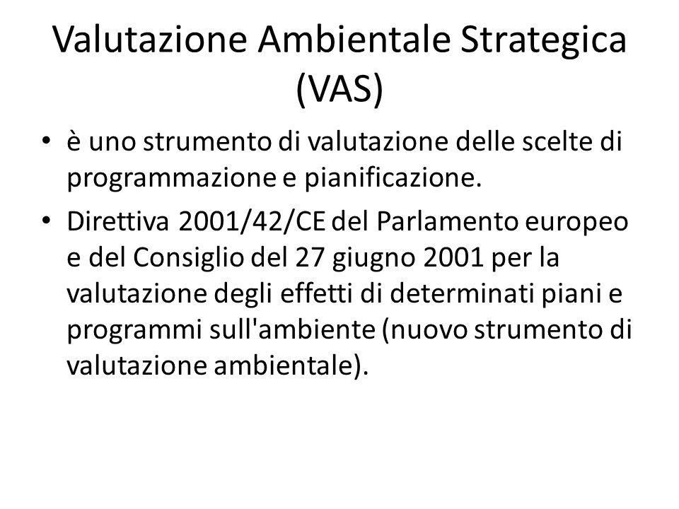 Valutazione Ambientale Strategica (VAS) è uno strumento di valutazione delle scelte di programmazione e pianificazione. Direttiva 2001/42/CE del Parla