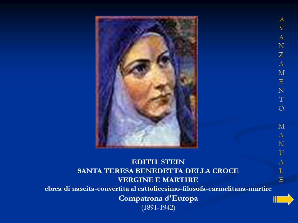 EDITH STEIN SANTA TERESA BENEDETTA DELLA CROCE VERGINE E MARTIRE ebrea di nascita-convertita al cattolicesimo-filosofa-carmelitana-martire Compatrona
