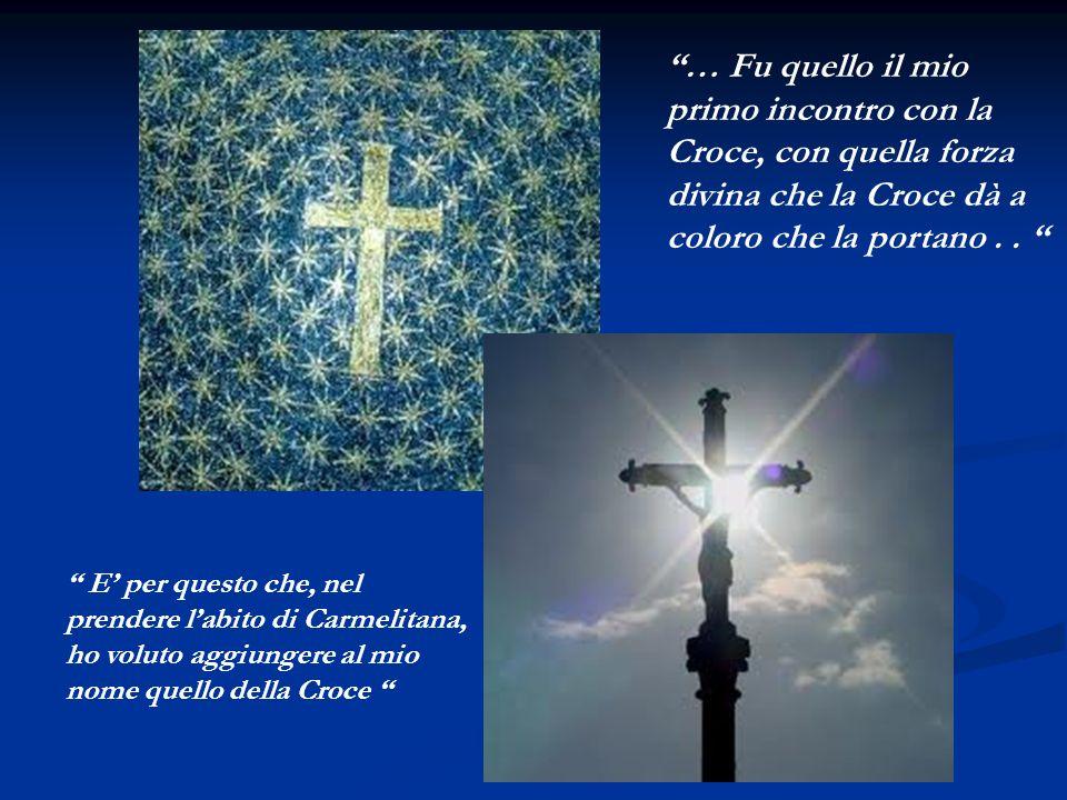 … Fu quello il mio primo incontro con la Croce, con quella forza divina che la Croce dà a coloro che la portano.. E per questo che, nel prendere labit