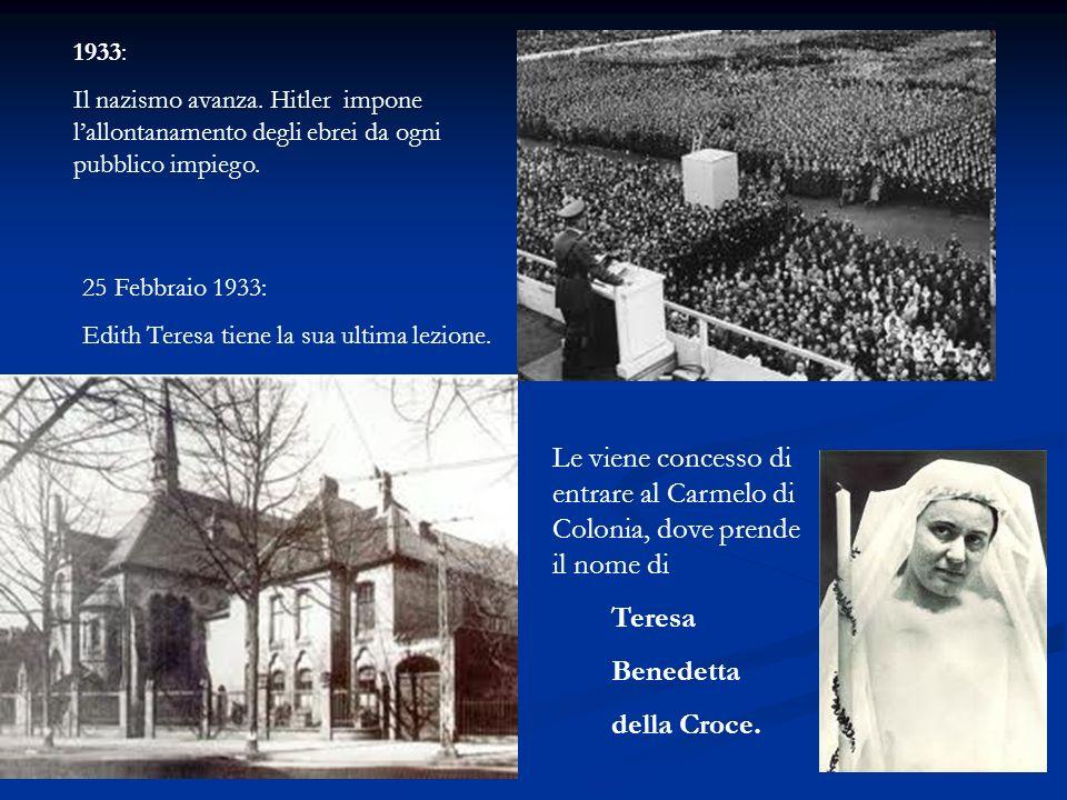 1933: Il nazismo avanza. Hitler impone lallontanamento degli ebrei da ogni pubblico impiego. 25 Febbraio 1933: Edith Teresa tiene la sua ultima lezion