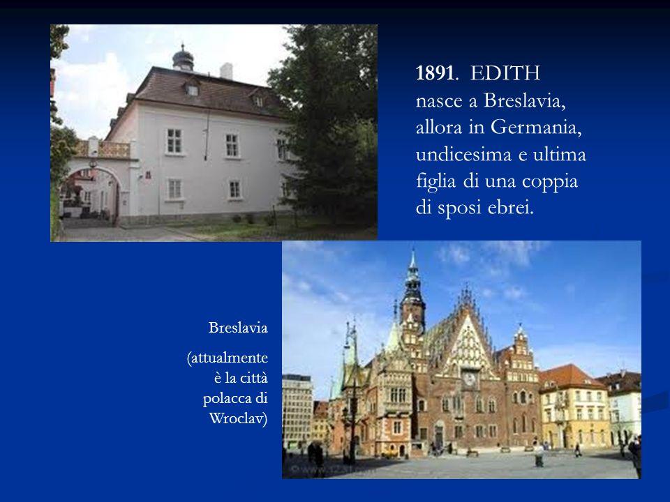Breslavia (attualmente è la città polacca di Wroclav) 1891. EDITH nasce a Breslavia, allora in Germania, undicesima e ultima figlia di una coppia di s