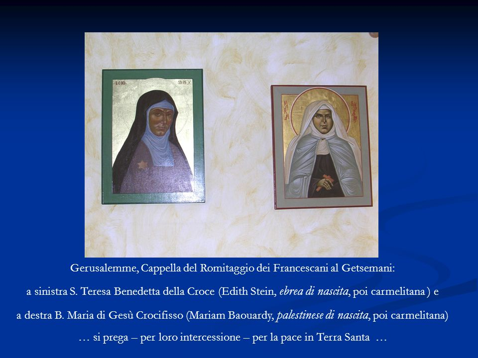 Gerusalemme, Cappella del Romitaggio dei Francescani al Getsemani: a sinistra S. Teresa Benedetta della Croce (Edith Stein, ebrea di nascita, poi carm