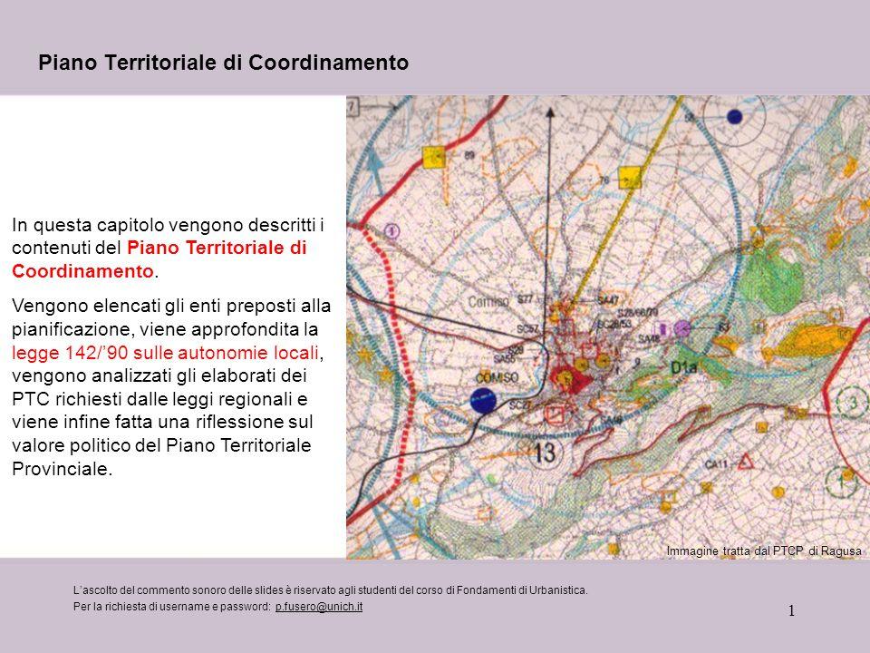 1 Piano Territoriale di Coordinamento Lascolto del commento sonoro delle slides è riservato agli studenti del corso di Fondamenti di Urbanistica. Per