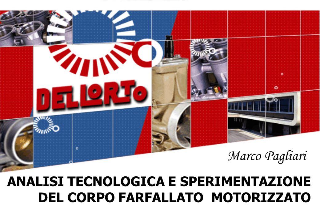 ANALISI TECNOLOGICA E SPERIMENTAZIONE DEL CORPO FARFALLATO MOTORIZZATO Marco Pagliari