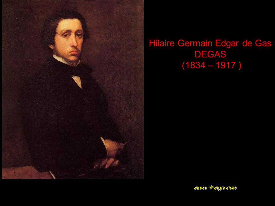 Hilaire Germain Edgar de Gas DEGAS (1834 – 1917 )