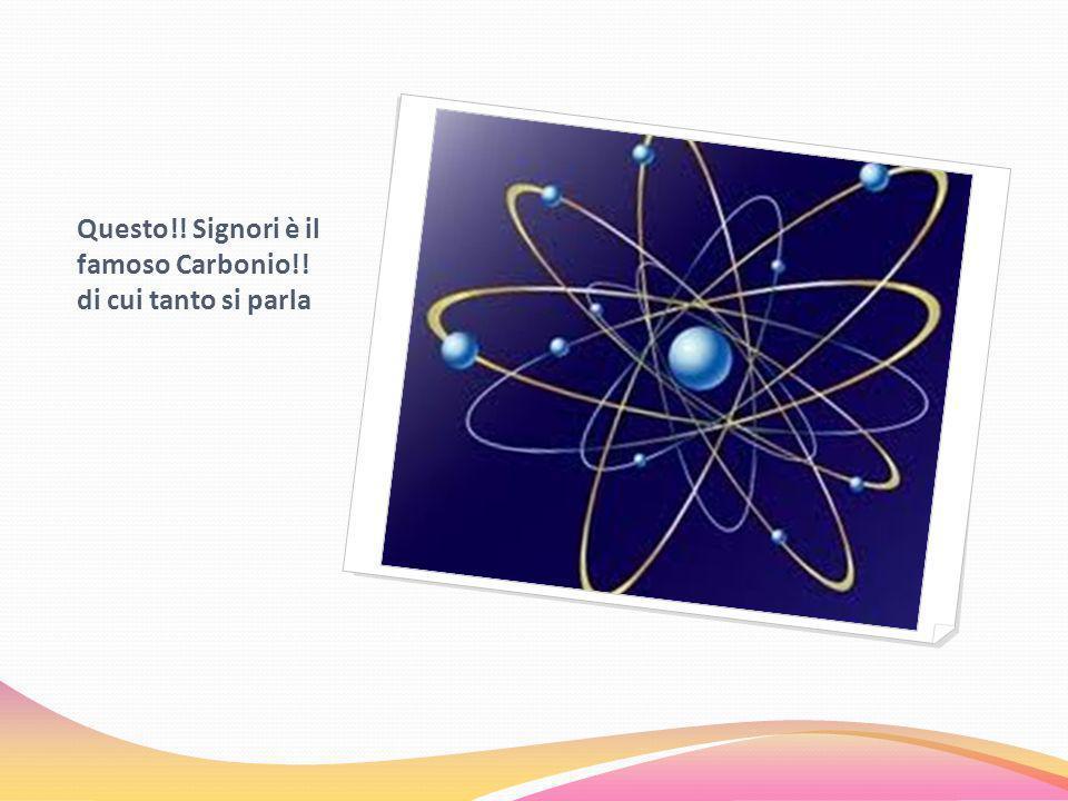 … Ma scusate … Voi sapete cos è il Carbonio ?