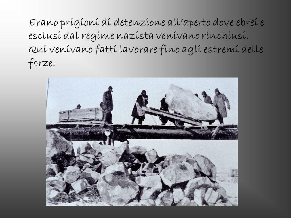 Erano prigioni di detenzione allaperto dove ebrei e esclusi dal regime nazista venivano rinchiusi. Qui venivano fatti lavorare fino agli estremi delle
