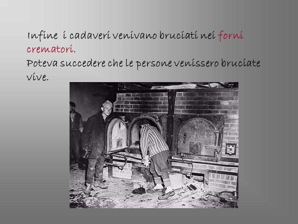 Infine i cadaveri venivano bruciati nei forni crematori. Poteva succedere che le persone venissero bruciate vive.