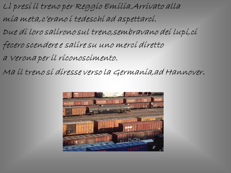 Lì presi il treno per Reggio Emilia.Arrivato alla mia meta,cerano i tedeschi ad aspettarci. Due di loro salirono sul treno,sembravano dei lupi,ci fece
