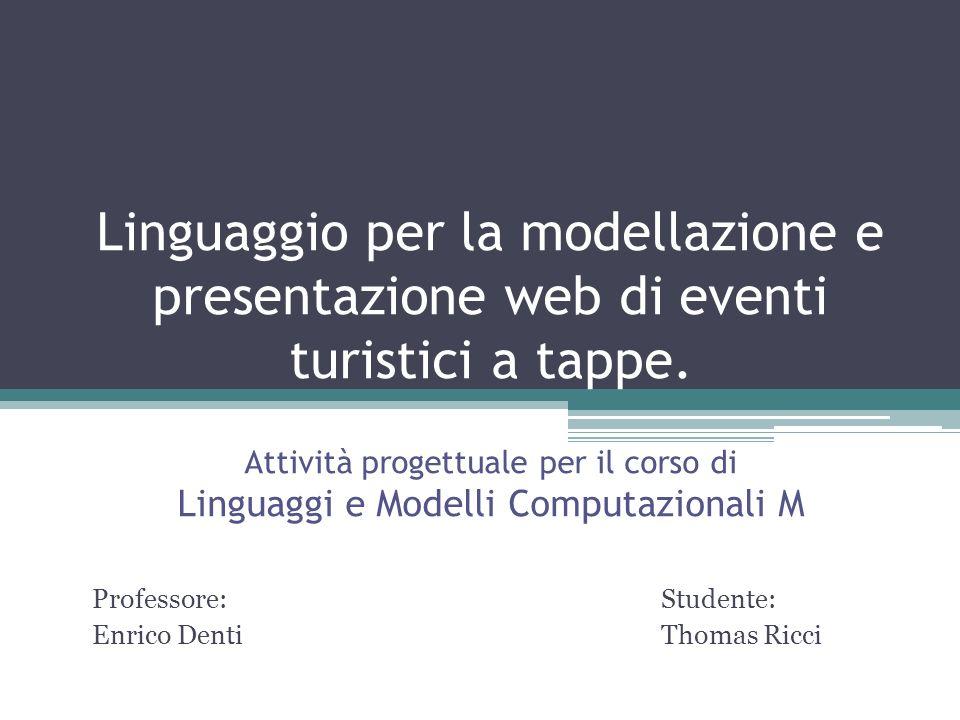 Linguaggio per la modellazione e presentazione web di eventi turistici a tappe. Attività progettuale per il corso di Linguaggi e Modelli Computazional
