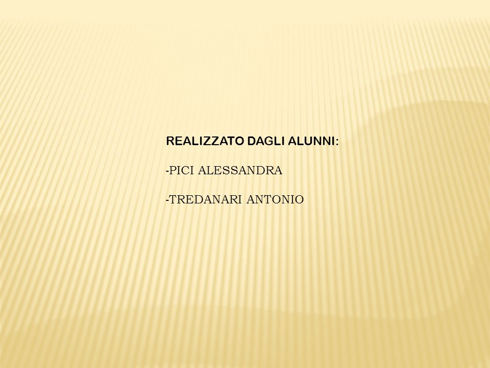 REALIZZATO DAGLI ALUNNI: - PICI ALESSANDRA - TREDANARI ANTONIO