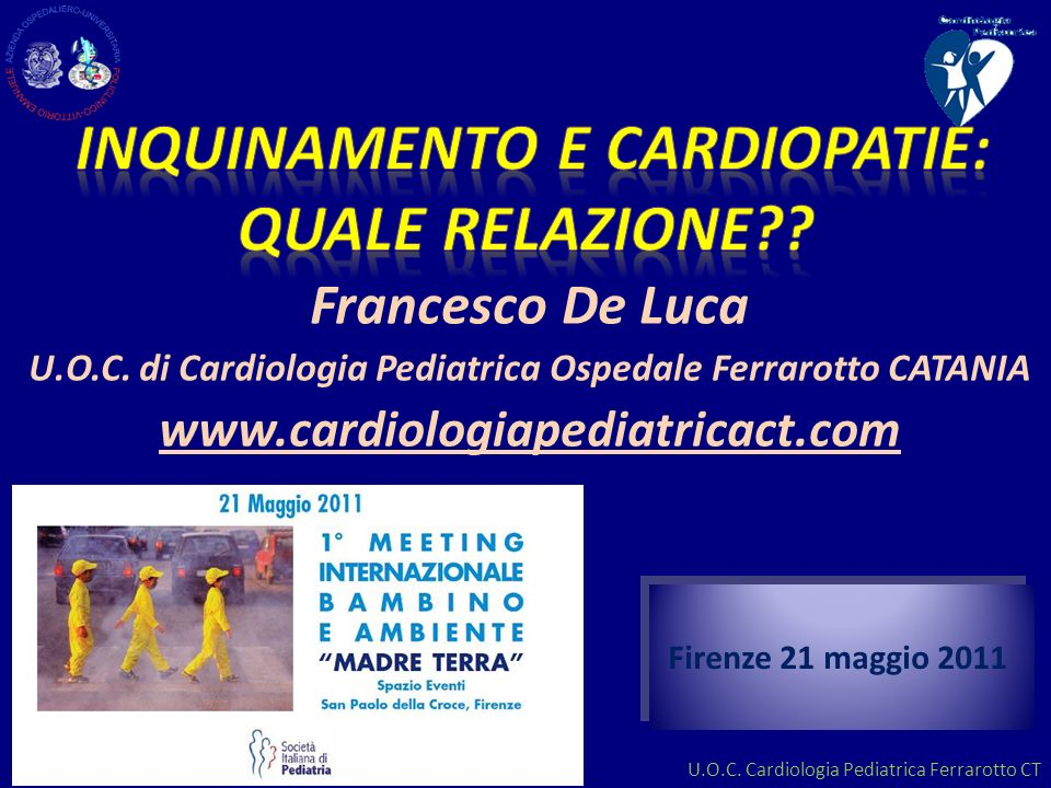 U.O.C. Cardiologia Pediatrica Ferrarotto CT Francesco De Luca U.O.C. di Cardiologia Pediatrica Ospedale Ferrarotto CATANIA www.cardiologiapediatricact