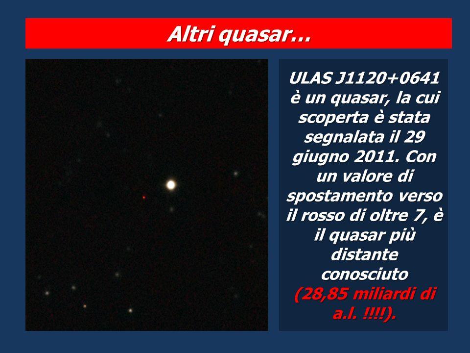 Altri quasar… ULAS J1120+0641 è un quasar, la cui scoperta è stata segnalata il 29 giugno 2011. Con un valore di spostamento verso il rosso di oltre 7