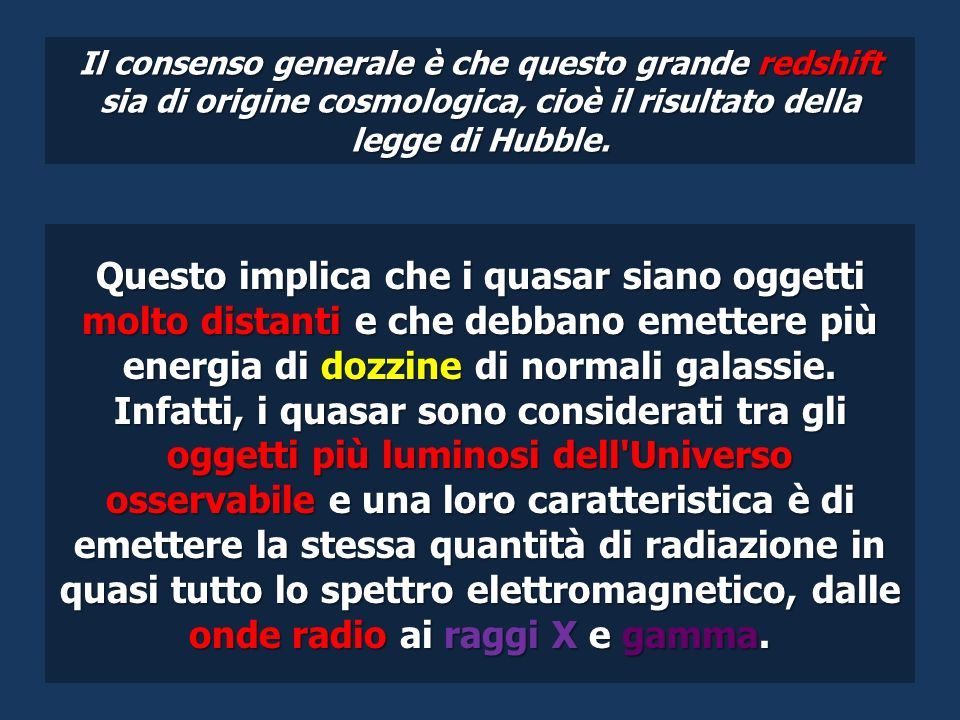 Il consenso generale è che questo grande redshift sia di origine cosmologica, cioè il risultato della legge di Hubble. Questo implica che i quasar sia