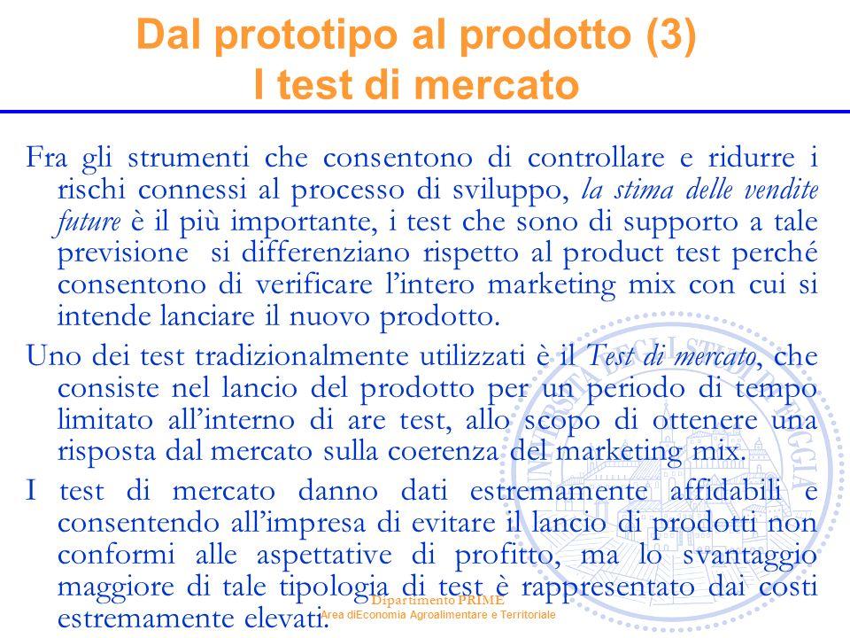 Dipartimento PRIME Area diEconomia Agroalimentare e Territoriale Dal prototipo al prodotto (3) I test di mercato Fra gli strumenti che consentono di c