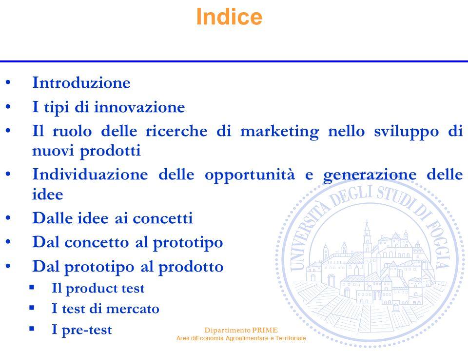 Dipartimento PRIME Area diEconomia Agroalimentare e Territoriale Indice Introduzione I tipi di innovazione Il ruolo delle ricerche di marketing nello